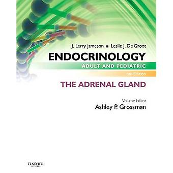 Endocrinology Adult and Pediatric The Adrenal Gland by Grossman & Ashley B.