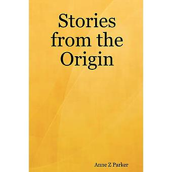Stories from the Origin by Parker & Anne Z.