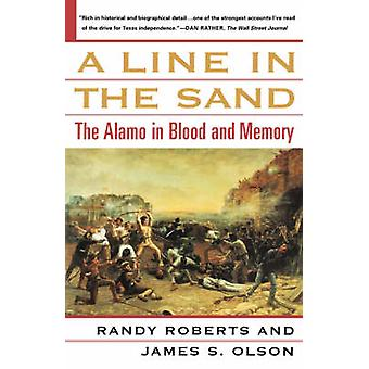 A Line in the Sand The Alamo in Blood and Memory by Roberts & Randy