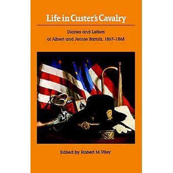 Livet i Custers kavalleri dagböcker och brev till Albert och Jennie Barnitz 18671868 av Utley & Robert M.