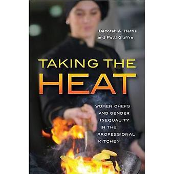 Tomando el calor las mujeres Chefs y la desigualdad de género en la cocina profesional por Harris y Deborah A.