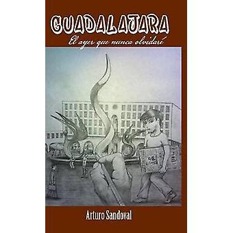 Guadalajara El Ayer Que Nunca Olvidare von Sandoval & Arturo