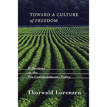 Toward a Culture of Freedom Reflections on the Ten Commandments Today by Lorenzen & Thorwald