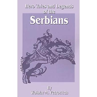 Hero Tales and Legends of the Serbians by Petrovitch & Woislav M.