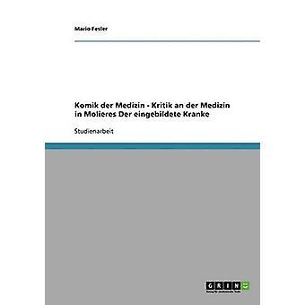 Komik der Medizin. Kritik an der Medizin in Molieres Der eingebildete Kranke by Fesler & Mario