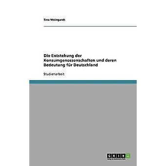 Die Entstehung der Konsumgenossenschaften und deren Bedeutung fr Deutschland by Weingardt & Tina