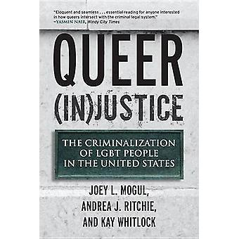 Queer (in)Justice - the Criminalization of Lgbt People in the United S
