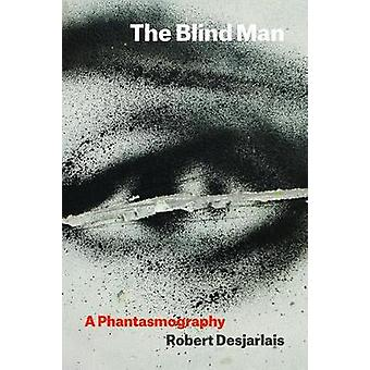 The Blind Man - A Phantasmography by The Blind Man - A Phantasmography