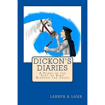 Dickon's Diaries - A Yeare in the Lyff of King Richard the Third by Su