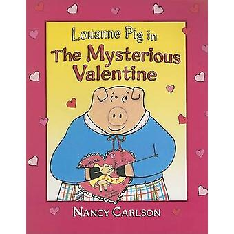 Louanne Pig in the Mysterious Valentine by Nancy Carlson - 9781575057