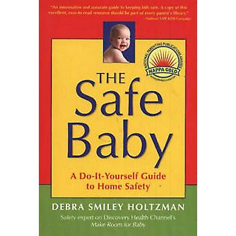 The Safe Baby - A Do-It-Yourself Guide for Home Safety by Debra Smiley