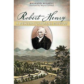 Robert Henry - A Western Carolina Patriot by Richard Russell - Wayne C