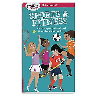 A Smart Girl's Guide - Sports & Fitness - How to Use Your Body and