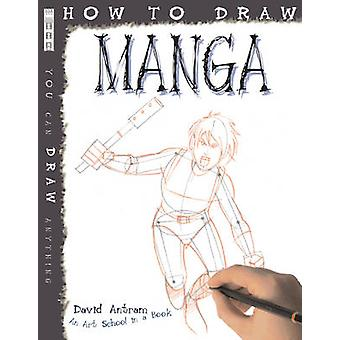 How to Draw Manga by David Antram - 9781907184307 Book
