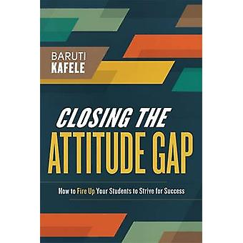 Closing the Attitude Gap - How to Fire Up Your Students to Strive for