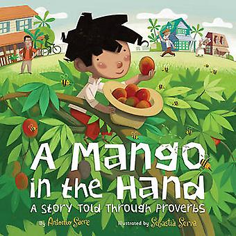 A Mango in the Hand - A Story Told Through Proverbs by Antonio Sacre -
