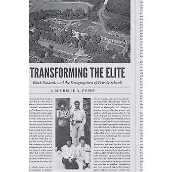 Transforming the Elite - Black Students and the Desegregation of Priva
