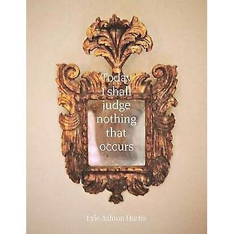 Lyle Ashton Harris - Today I Shall Judge Nothing That Occurs by Lyle A