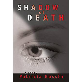 Shadow of Death - A Laura Nelson Thriller by Patricia Gussin - 9781933