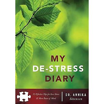 MY DESTRESS DIARY 52 Effective Tips for Less Stress  More Peace of Mind by Srensen & Annika