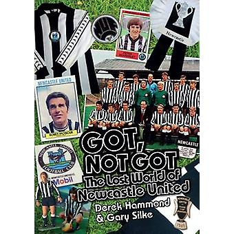 Got - Not Got - Newcastle United - The Lost World of Newcastle United b
