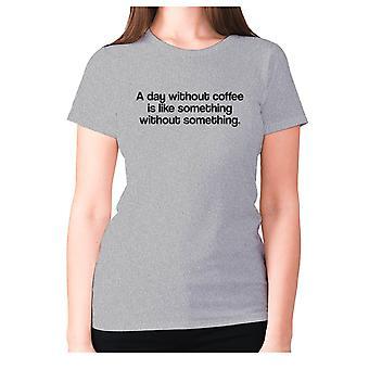 النساء مضحك القهوة تي شيرت شعار تي السيدات الجدة - يوم بدون قهوة هو مثل شيء من دون شيء
