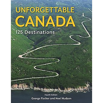 Unforgettable Canada by Noel Hudson