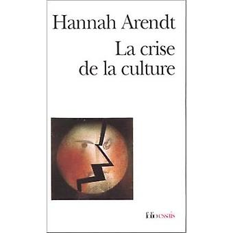 La Crise De La Culture by Hannah Arendt - 9782070325030 Book