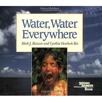 Water Water Everywhere by Cynthia Overbeck Bix & Mark Rauzon