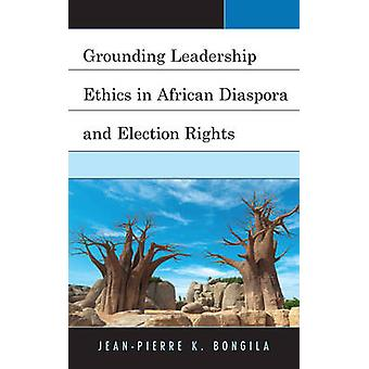 Grounding Leadership Ethics in African Diaspora and Election Rights by Bongila & JeanPierre K.