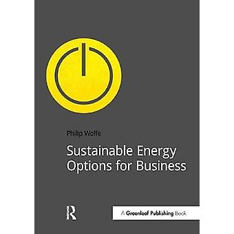 Sustainable Energy Options for Business by Wolfe & Philip
