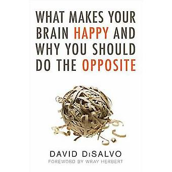 What Makes Your Brain Happy - And Why You Should Do the Opposite by Da