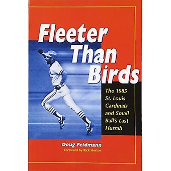 Fleeter Than Birds: The 1985 St. Louis Cardinals and Small Ball's Last Hurrah