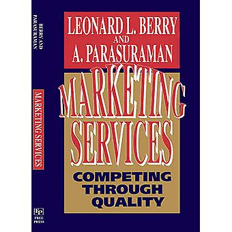 Marketing Services Competing Through Quality by Berry & Leonard L.