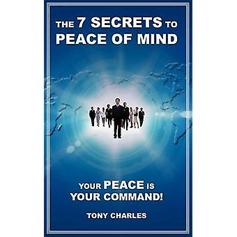 The 7 Secrets to Peace of Mind Your Peace Is Your Command by Charles & Tony