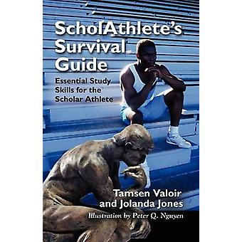 Scholathletes Survival Guide Essential Study Skills for the Scholar Athlete by Valoir & Tamsen