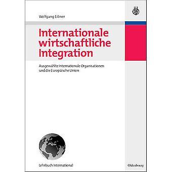 Internationale Wirtschaftliche Integration by Eibner & Wolfgang