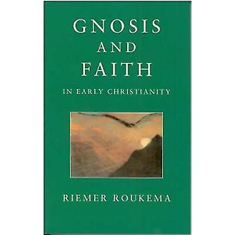 Gnosis and Faith in Early Christianity by Roukema & Riemer