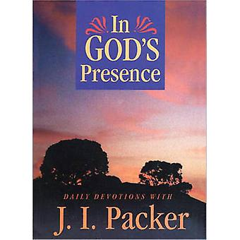 In Gods Presence Daily Devotions with J.I. Packer by Packer & J. I.
