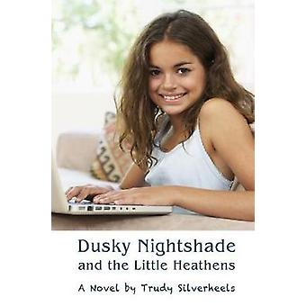 Dusky Nightshade and the Little Heathens by Silverheels & Trudy