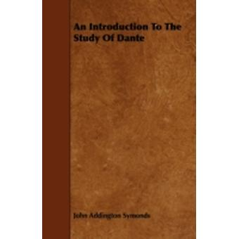 An Introduction To The Study Of Dante by Symonds & John Addington