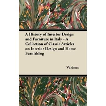 A History of Interior Design and Furniture in Italy  A Collection of Classic Articles on Interior Design and Home Furnishing by Various