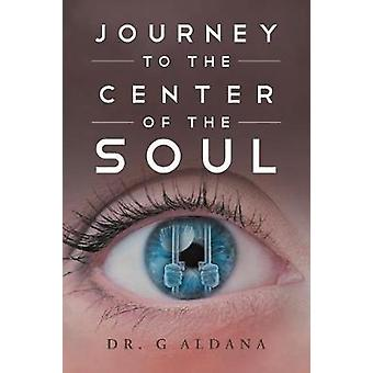 Journey to the Center of the Soul by Aldana & Dr. G