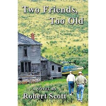 Two Friends Too Old by Scott & Robert