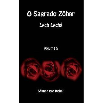 O Sagrado Zhar  Lech Lech  Volume 5 by bar Iochai & Shimon