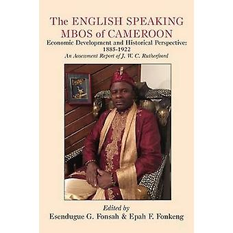 The English Speaking Mbos of Cameroon. Economic Development and Historical Perspective 18851922  An Assessment Report of J. by Fonsah & Esendugue G.
