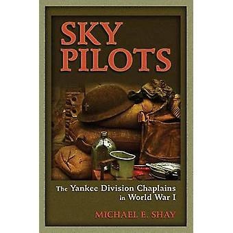 Sky Pilots - The Yankee Division Chaplains in World War I by Michael E