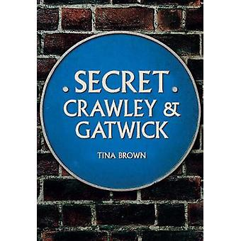 Secret Crawley and Gatwick by Tina Brown - 9781445685670 Book