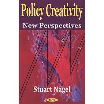 Policy Creativity - New Perspectives by Stuart S. Nagel - 978159033240