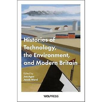 Histories of Technology - the Environment and Modern Britain by Jon A